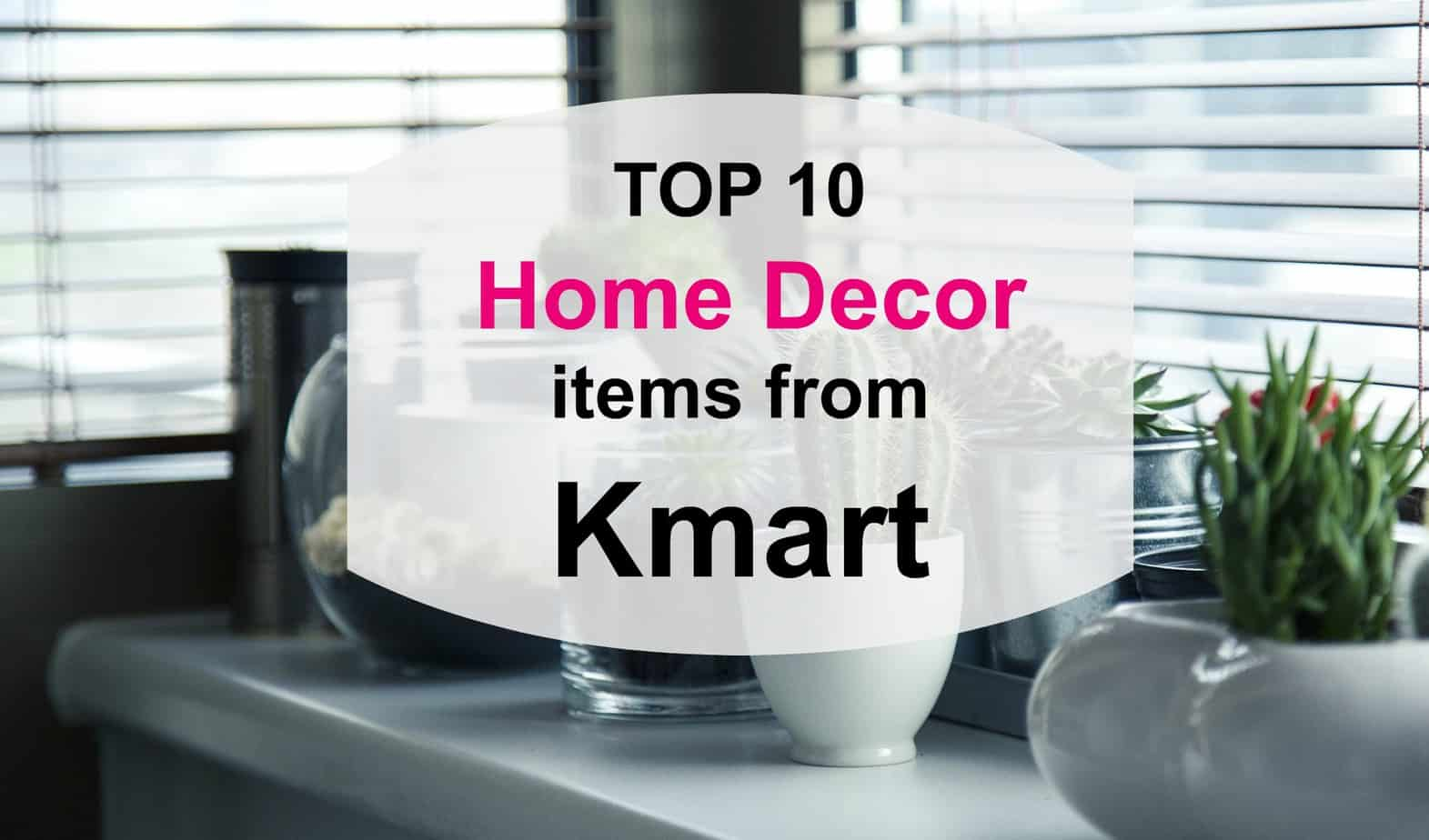 Top 10 home decor items from kmart elle cherie for Home decorations kmart